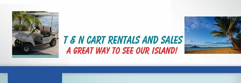 T & N CART RENTALS AND SALES - A GREAT WAY TO SEE OUR ISLAND!